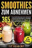 Smoothies zum Abnehmen: 365 traumhafte Rezepte zum...