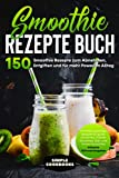 Smoothie Rezepte Buch: 150 Smoothie Rezepte zum...
