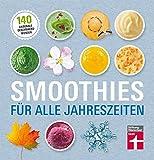 Smoothies für alle Jahreszeiten: 140 saisonale...